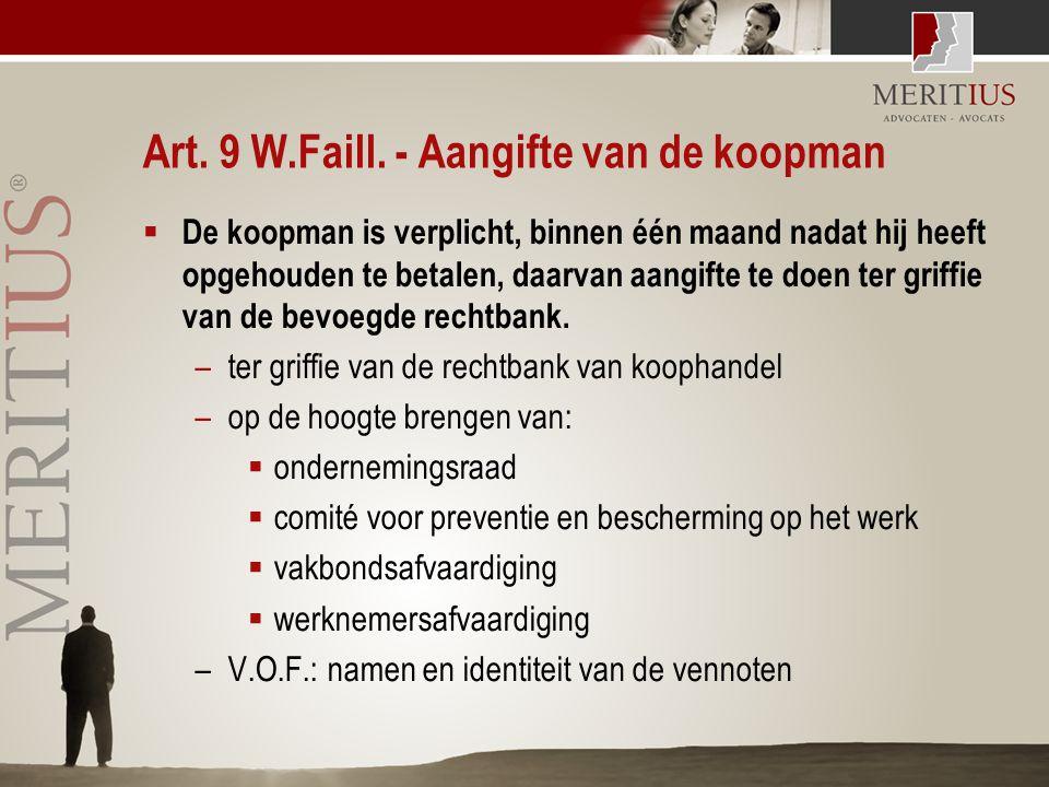 Art. 9 W.Faill. - Aangifte van de koopman  De koopman is verplicht, binnen één maand nadat hij heeft opgehouden te betalen, daarvan aangifte te doen