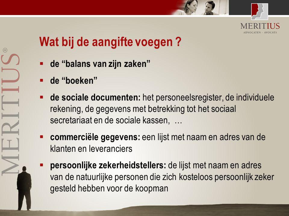 """Wat bij de aangifte voegen ?  de """"balans van zijn zaken""""  de """"boeken""""  de sociale documenten: het personeelsregister, de individuele rekening, de g"""