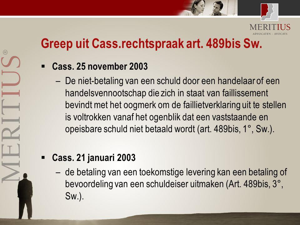 Greep uit Cass.rechtspraak art. 489bis Sw.  Cass. 25 november 2003 –De niet-betaling van een schuld door een handelaar of een handelsvennootschap die
