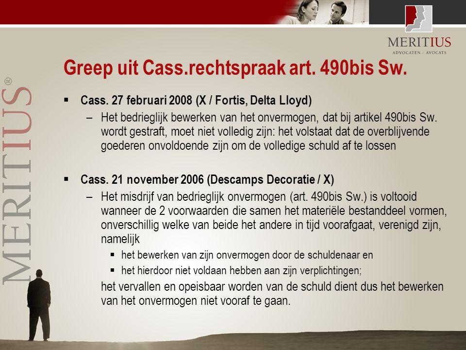 Greep uit Cass.rechtspraak art. 490bis Sw.  Cass. 27 februari 2008 (X / Fortis, Delta Lloyd) –Het bedrieglijk bewerken van het onvermogen, dat bij ar