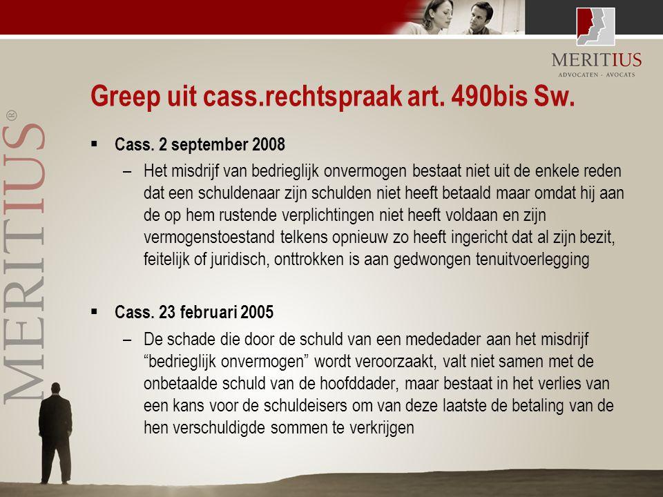 Greep uit cass.rechtspraak art. 490bis Sw.  Cass. 2 september 2008 –Het misdrijf van bedrieglijk onvermogen bestaat niet uit de enkele reden dat een