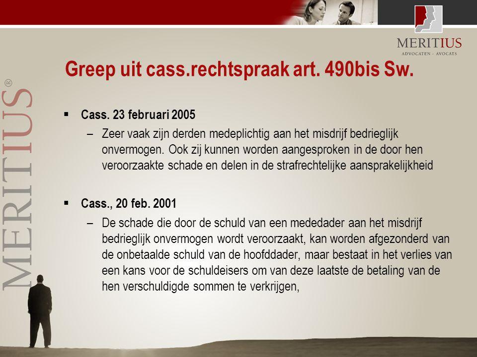 Greep uit cass.rechtspraak art. 490bis Sw.  Cass. 23 februari 2005 –Zeer vaak zijn derden medeplichtig aan het misdrijf bedrieglijk onvermogen. Ook z