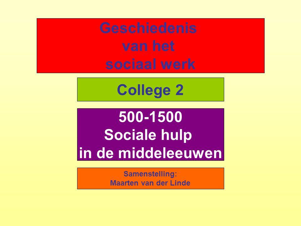 Geschiedenis van het sociaal werk Samenstelling: Maarten van der Linde College 2 500-1500 Sociale hulp in de middeleeuwen