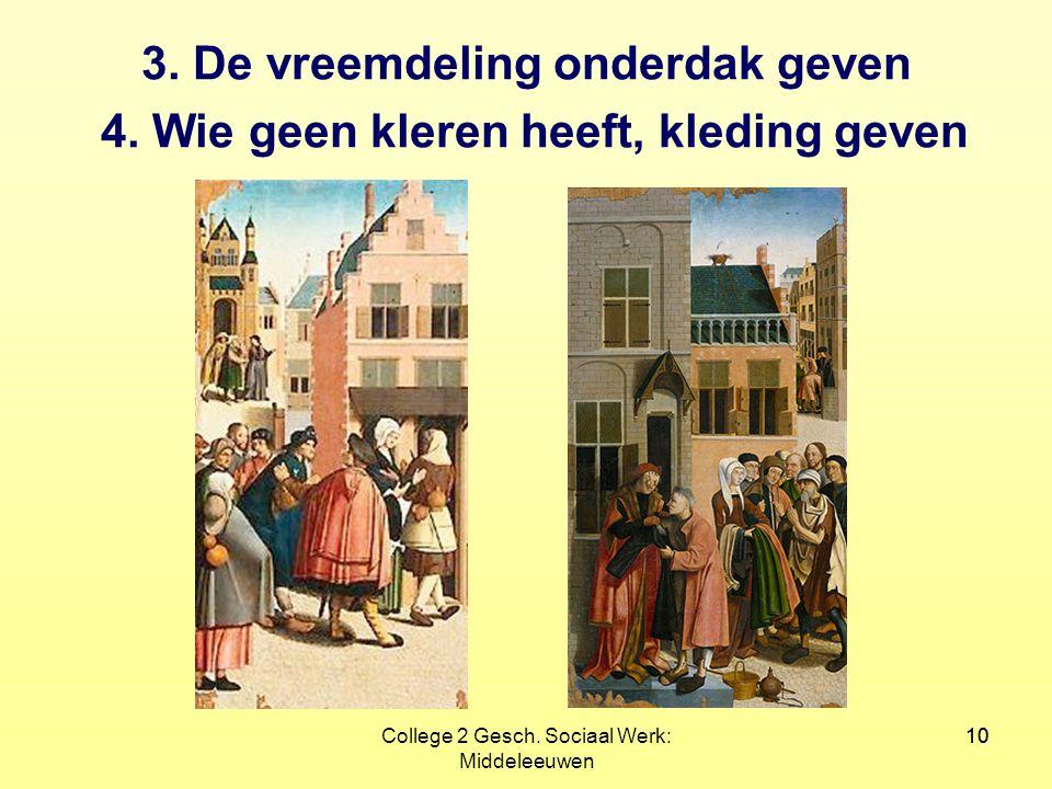10College 2 Gesch. Sociaal Werk: Middeleeuwen 10 3. De vreemdeling onderdak geven 4. Wie geen kleren heeft, kleding geven
