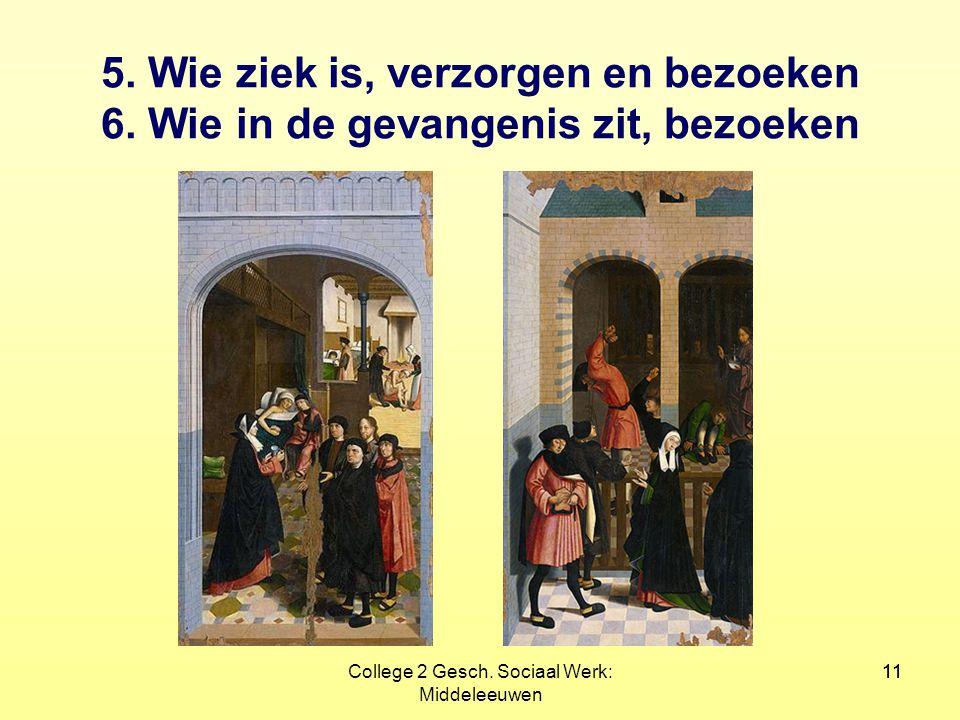 11College 2 Gesch. Sociaal Werk: Middeleeuwen 11 5. Wie ziek is, verzorgen en bezoeken 6. Wie in de gevangenis zit, bezoeken