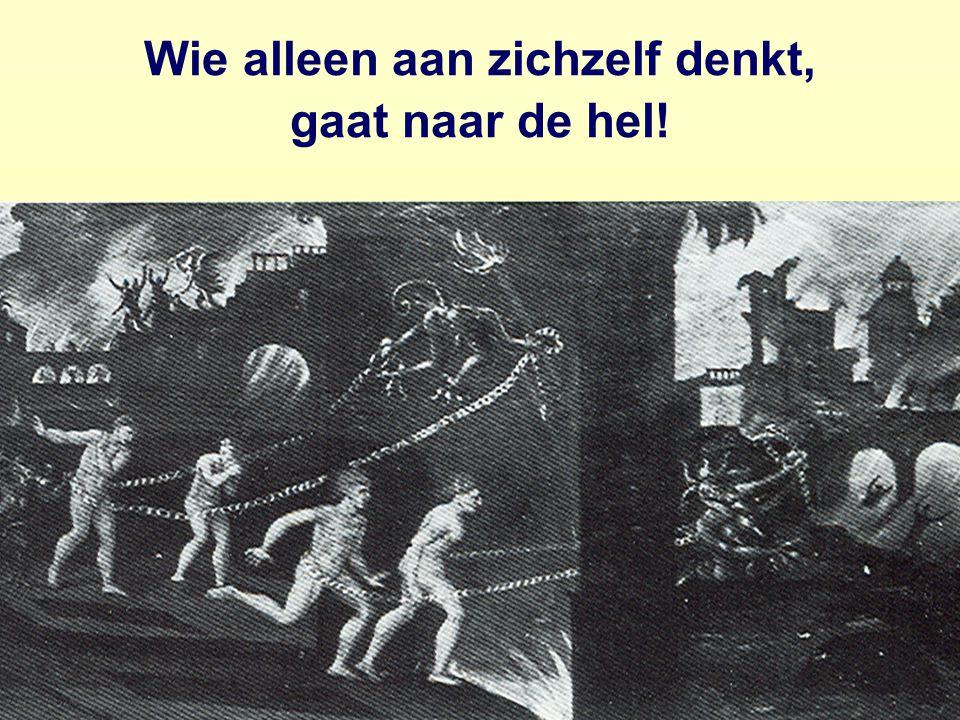 14College 1 Gesch. Sociaal Werk: Motieven ; Middeleeuwen 14 Wie alleen aan zichzelf denkt, gaat naar de hel!