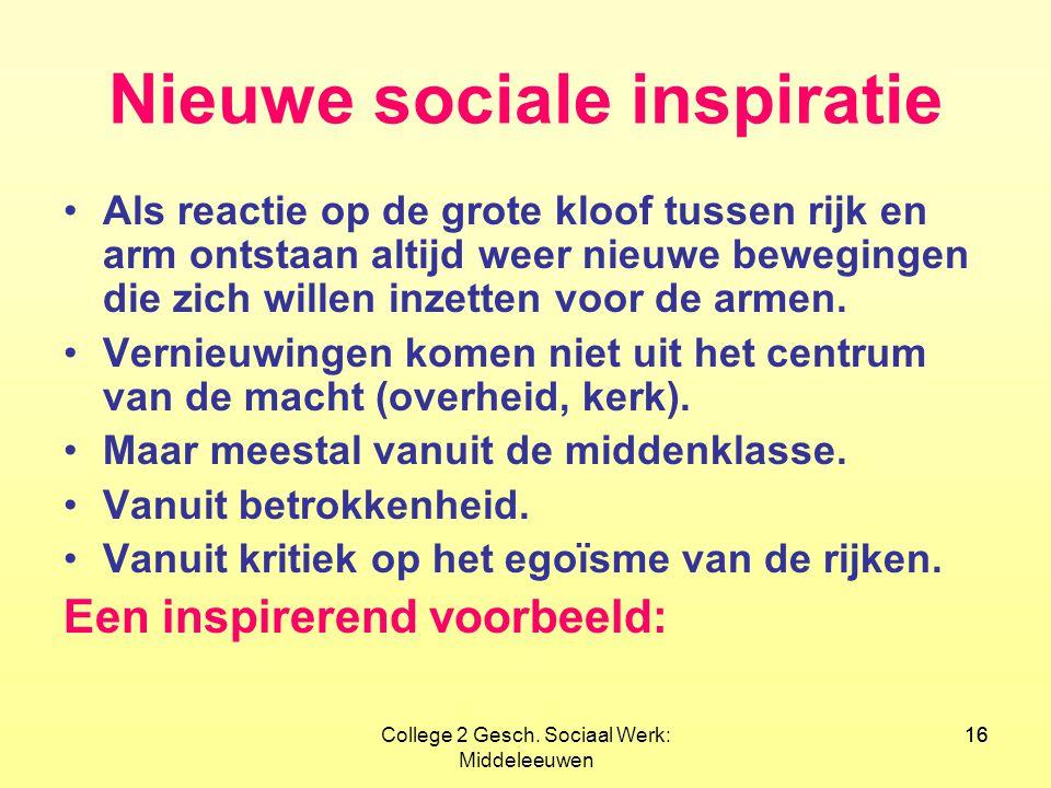 16College 2 Gesch. Sociaal Werk: Middeleeuwen 16 Nieuwe sociale inspiratie •Als reactie op de grote kloof tussen rijk en arm ontstaan altijd weer nieu
