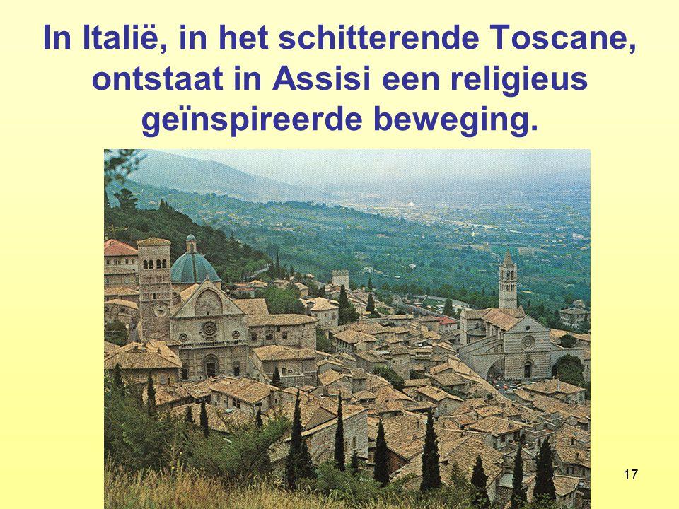 17College 1 Gesch. Sociaal Werk: Motieven ; Middeleeuwen 17 In Italië, in het schitterende Toscane, ontstaat in Assisi een religieus geïnspireerde bew