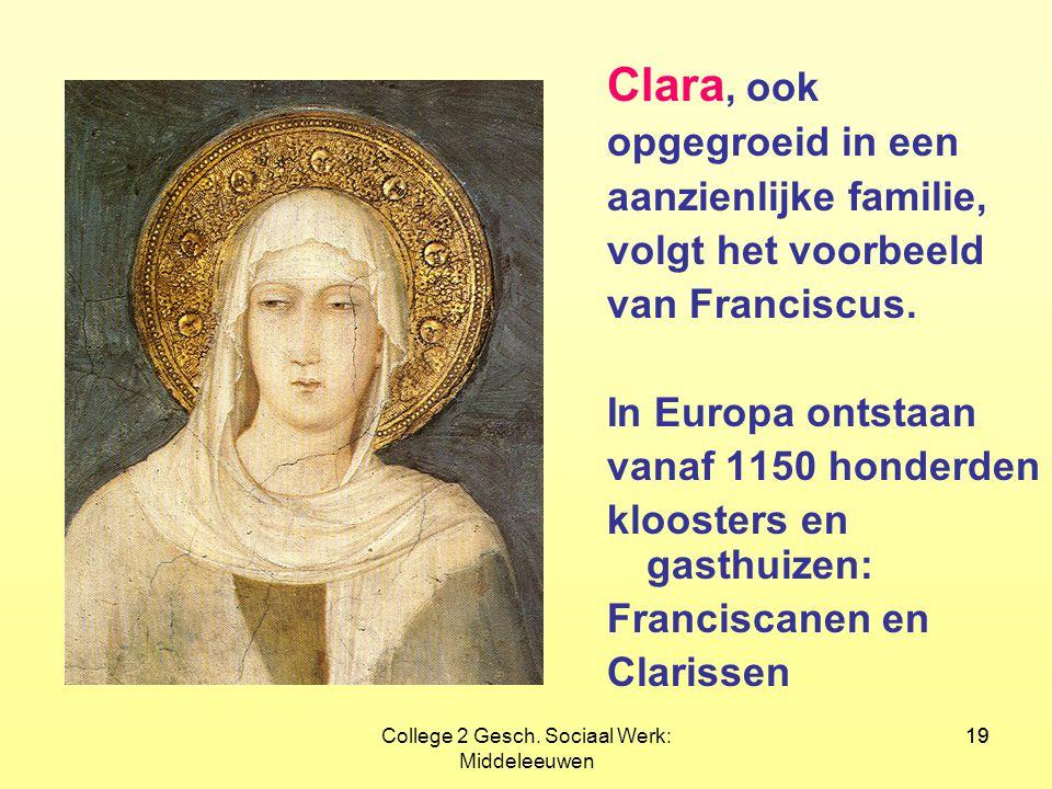 19College 2 Gesch. Sociaal Werk: Middeleeuwen 19 Clara, ook opgegroeid in een aanzienlijke familie, volgt het voorbeeld van Franciscus. In Europa onts