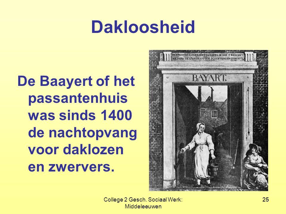 25College 2 Gesch. Sociaal Werk: Middeleeuwen 25 Dakloosheid De Baayert of het passantenhuis was sinds 1400 de nachtopvang voor daklozen en zwervers.