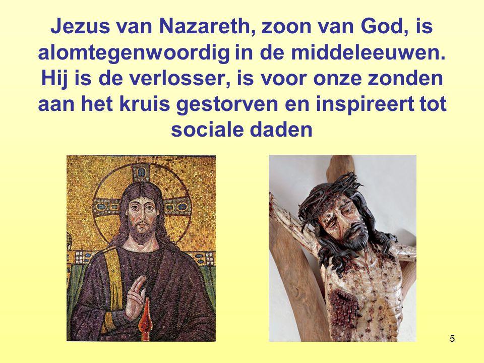 5 Jezus van Nazareth, zoon van God, is alomtegenwoordig in de middeleeuwen. Hij is de verlosser, is voor onze zonden aan het kruis gestorven en inspir