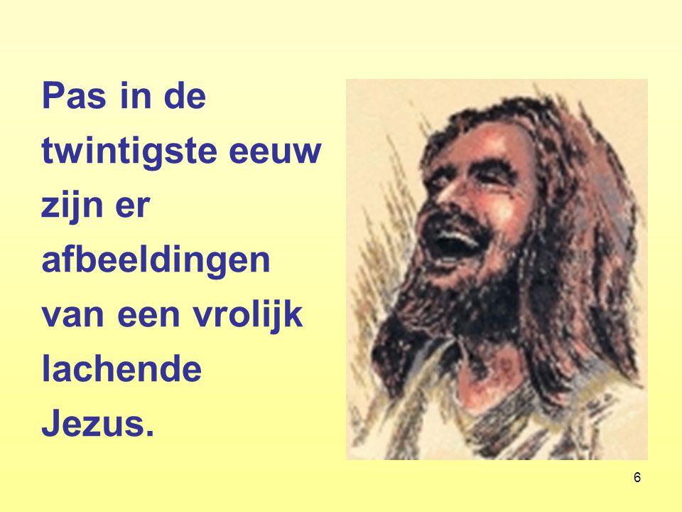 6 Pas in de twintigste eeuw zijn er afbeeldingen van een vrolijk lachende Jezus.