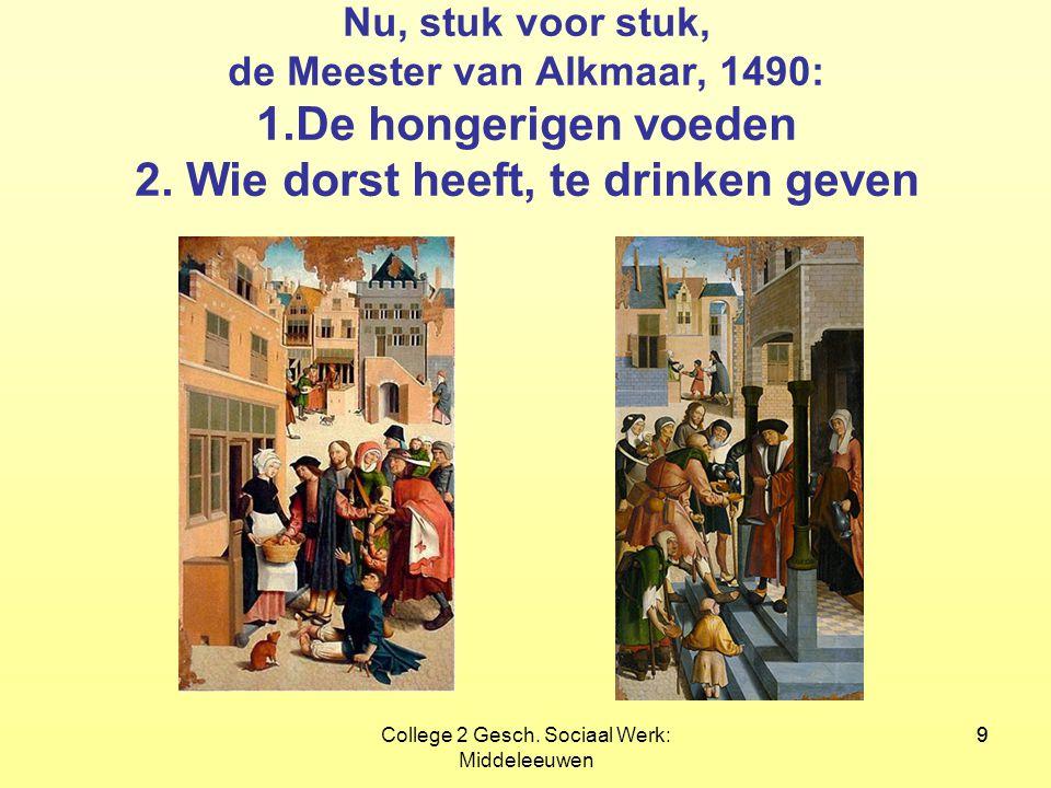9College 2 Gesch. Sociaal Werk: Middeleeuwen 9 Nu, stuk voor stuk, de Meester van Alkmaar, 1490: 1.De hongerigen voeden 2. Wie dorst heeft, te drinken