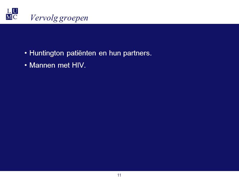 11 •Huntington patiënten en hun partners. •Mannen met HIV. Vervolg groepen