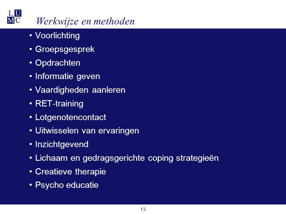 13 •Voorlichting •Groepsgesprek •Opdrachten •Informatie geven •Vaardigheden aanleren •RET-training •Lotgenotencontact •Uitwisselen van ervaringen •Inzichtgevend •Lichaam en gedragsgerichte coping strategieën •Creatieve therapie •Psycho educatie Werkwijze en methoden