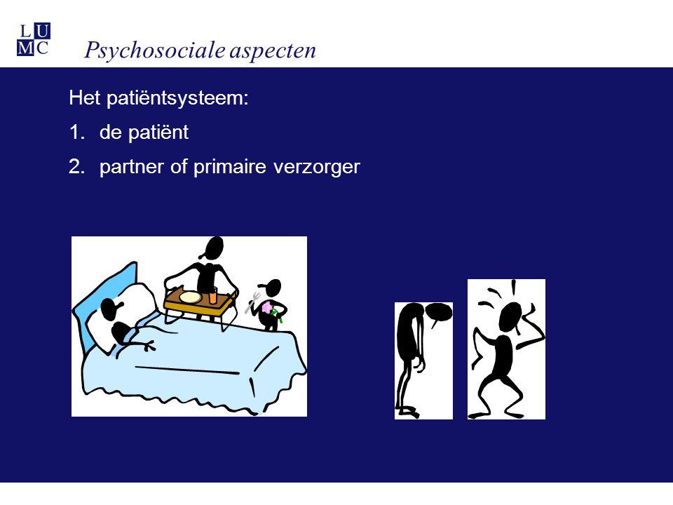 Psychosociale aspecten Het patiëntsysteem: 1.de patiënt 2.partner of primaire verzorger