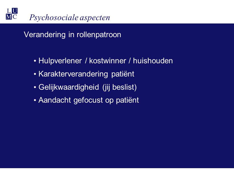 Psychosociale aspecten Verandering in rollenpatroon • Hulpverlener / kostwinner / huishouden • Karakterverandering patiënt • Gelijkwaardigheid (jij beslist) • Aandacht gefocust op patiënt