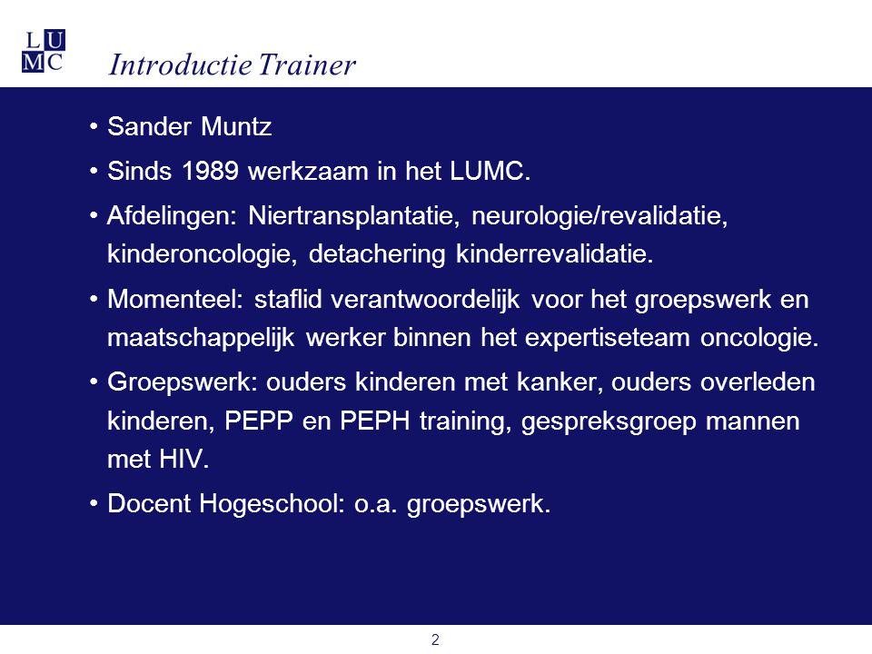 Introductie Trainer •Sander Muntz •Sinds 1989 werkzaam in het LUMC. •Afdelingen: Niertransplantatie, neurologie/revalidatie, kinderoncologie, detacher
