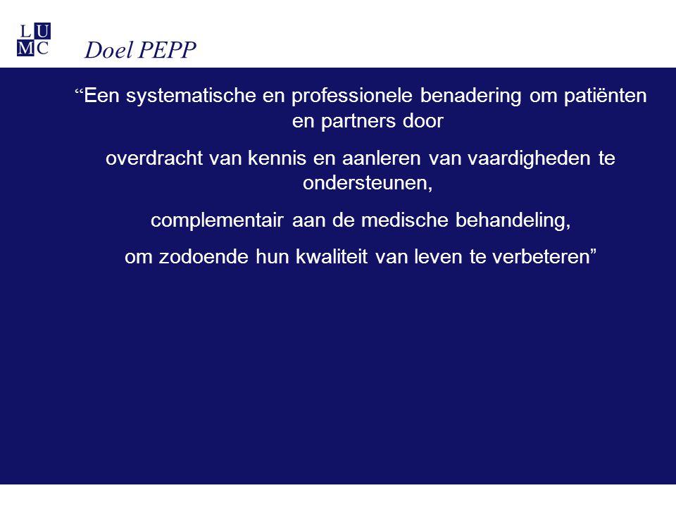 Doel PEPP Een systematische en professionele benadering om patiënten en partners door overdracht van kennis en aanleren van vaardigheden te ondersteunen, complementair aan de medische behandeling, om zodoende hun kwaliteit van leven te verbeteren