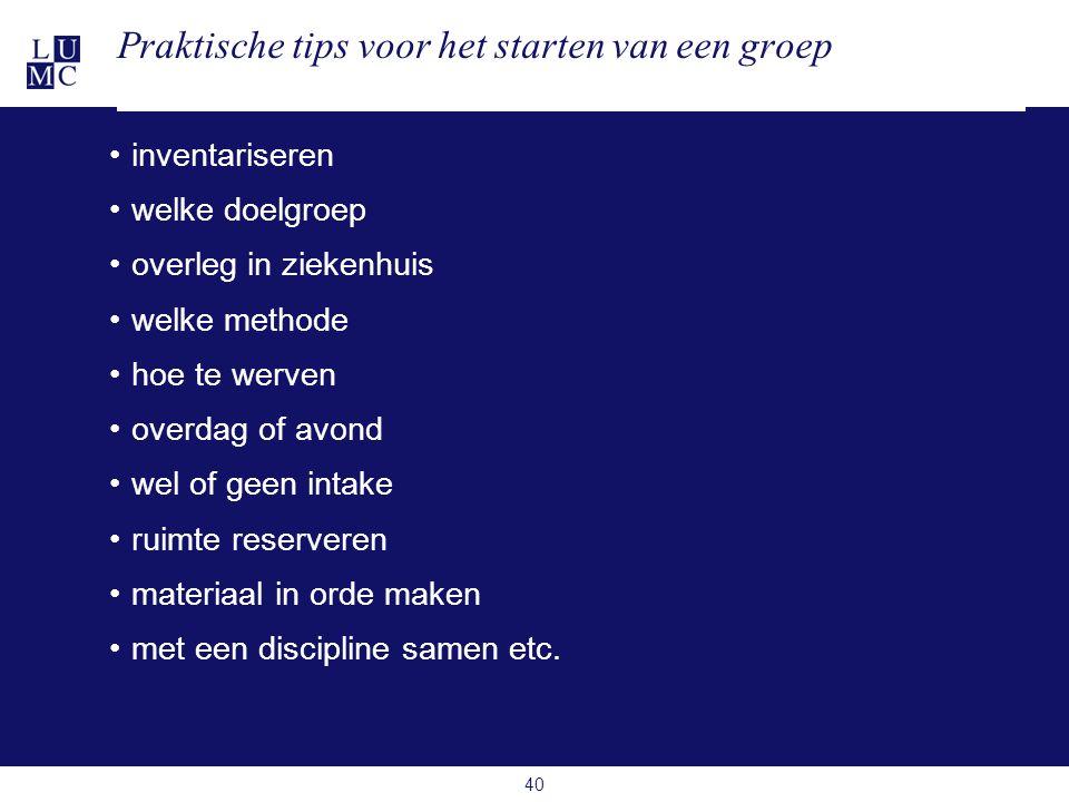 Praktische tips voor het starten van een groep •inventariseren •welke doelgroep •overleg in ziekenhuis •welke methode •hoe te werven •overdag of avond