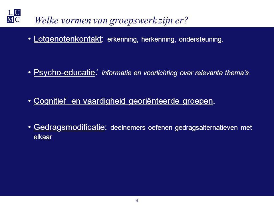 8 •Lotgenotenkontakt: erkenning, herkenning, ondersteuning. •Psycho-educatie : informatie en voorlichting over relevante thema's. •Cognitief en vaardi