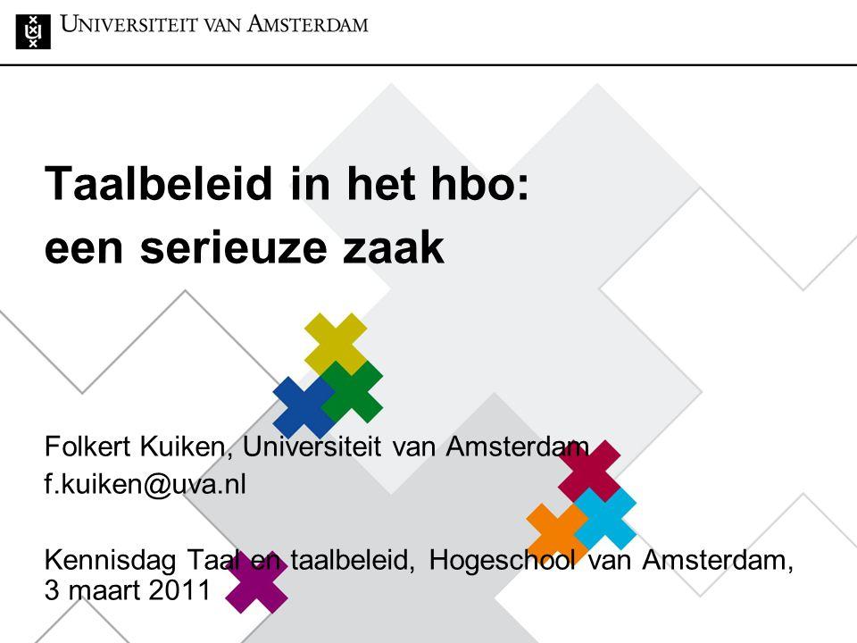 Taalbeleid in het hbo: een serieuze zaak Folkert Kuiken, Universiteit van Amsterdam f.kuiken@uva.nl Kennisdag Taal en taalbeleid, Hogeschool van Amste