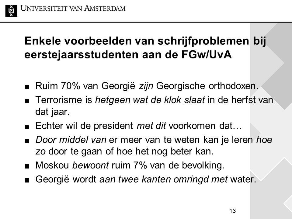 13 Enkele voorbeelden van schrijfproblemen bij eerstejaarsstudenten aan de FGw/UvA Ruim 70% van Georgië zijn Georgische orthodoxen. Terrorisme is hetg