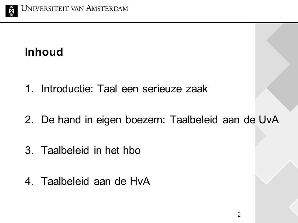 2 Inhoud 1.Introductie: Taal een serieuze zaak 2.De hand in eigen boezem: Taalbeleid aan de UvA 3.Taalbeleid in het hbo 4.Taalbeleid aan de HvA