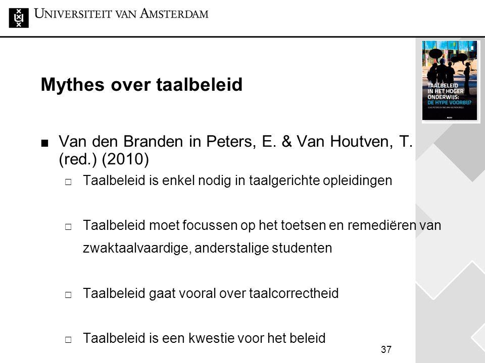 37 Mythes over taalbeleid Van den Branden in Peters, E. & Van Houtven, T. (red.) (2010)  Taalbeleid is enkel nodig in taalgerichte opleidingen  Taal