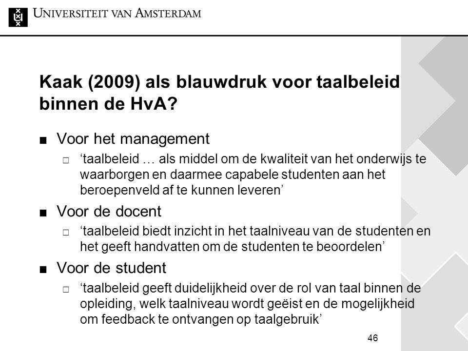 46 Kaak (2009) als blauwdruk voor taalbeleid binnen de HvA? Voor het management  'taalbeleid … als middel om de kwaliteit van het onderwijs te waarbo