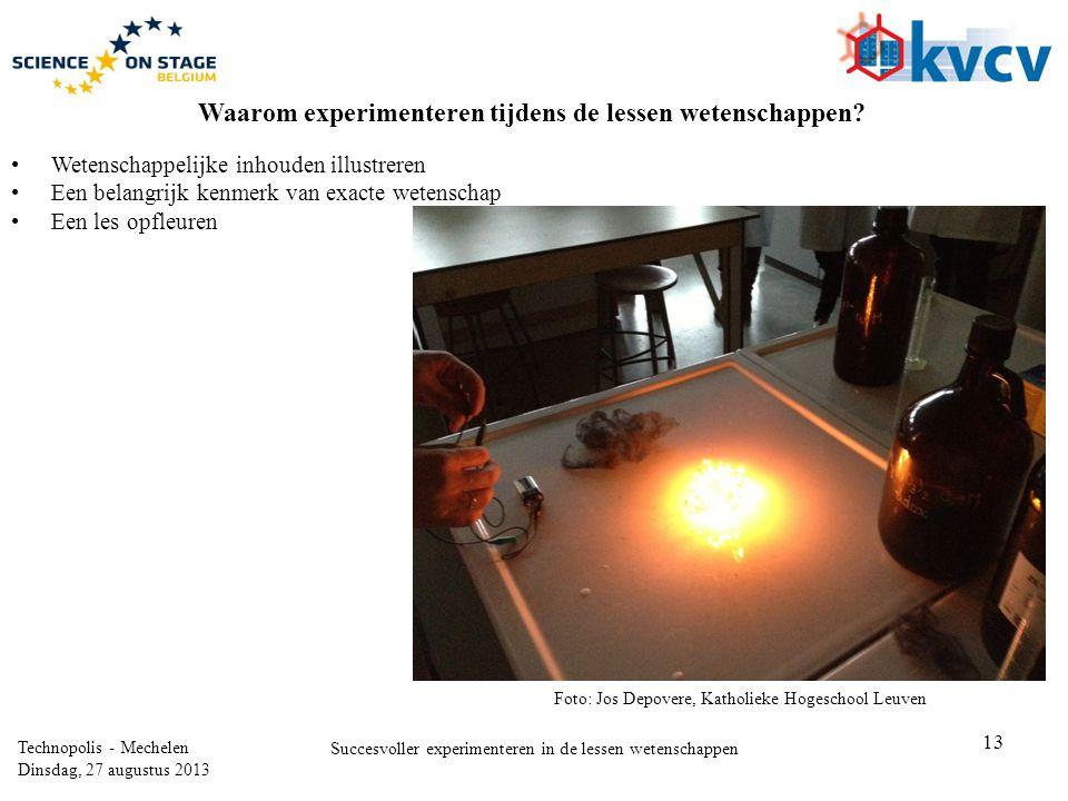 13 Technopolis - Mechelen Dinsdag, 27 augustus 2013 Succesvoller experimenteren in de lessen wetenschappen Waarom experimenteren tijdens de lessen wet