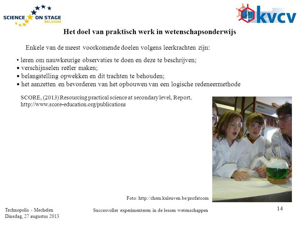 14 Technopolis - Mechelen Dinsdag, 27 augustus 2013 Succesvoller experimenteren in de lessen wetenschappen SCORE, (2013) Resourcing practical science