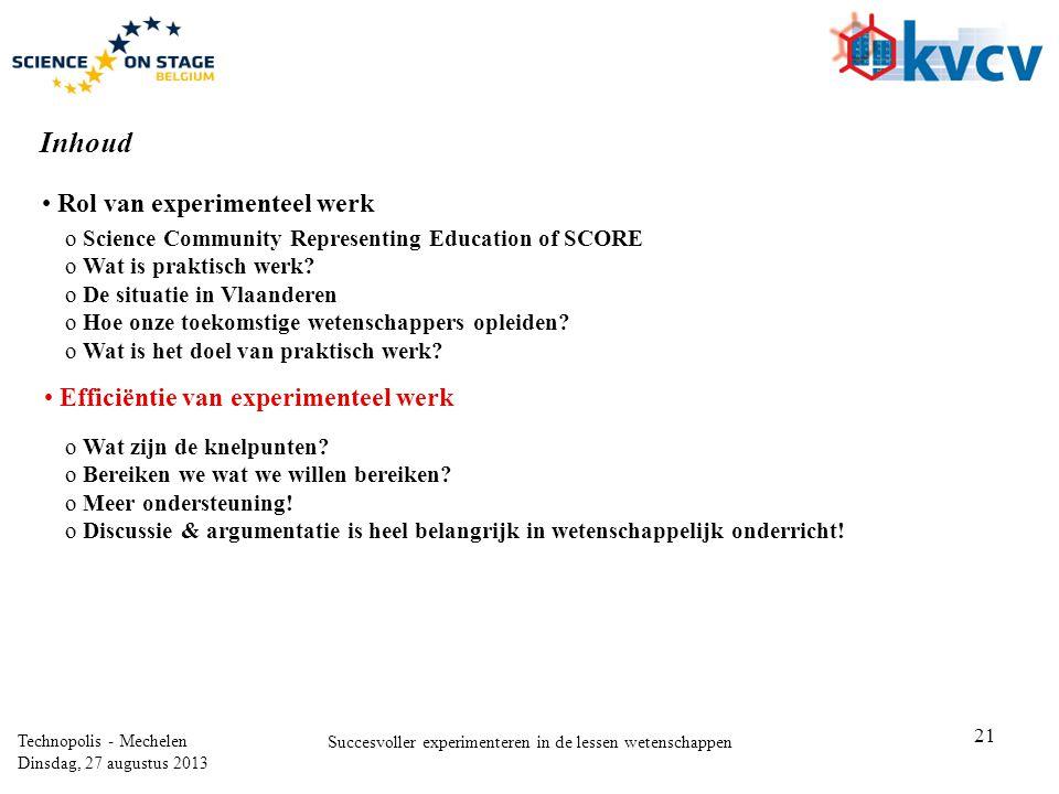 21 Technopolis - Mechelen Dinsdag, 27 augustus 2013 Succesvoller experimenteren in de lessen wetenschappen Inhoud • Rol van experimenteel werk • Effic