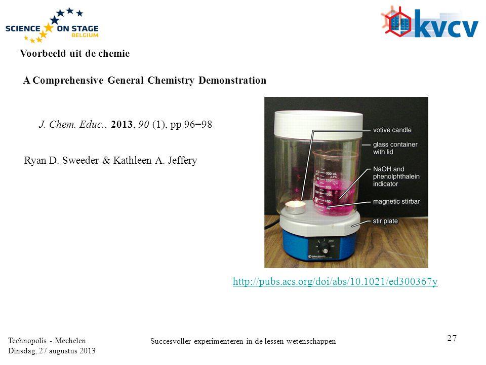 27 Technopolis - Mechelen Dinsdag, 27 augustus 2013 Succesvoller experimenteren in de lessen wetenschappen A Comprehensive General Chemistry Demonstration J.