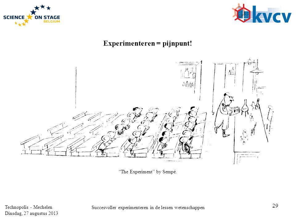 29 Technopolis - Mechelen Dinsdag, 27 augustus 2013 Succesvoller experimenteren in de lessen wetenschappen The Experiment by Sempé.