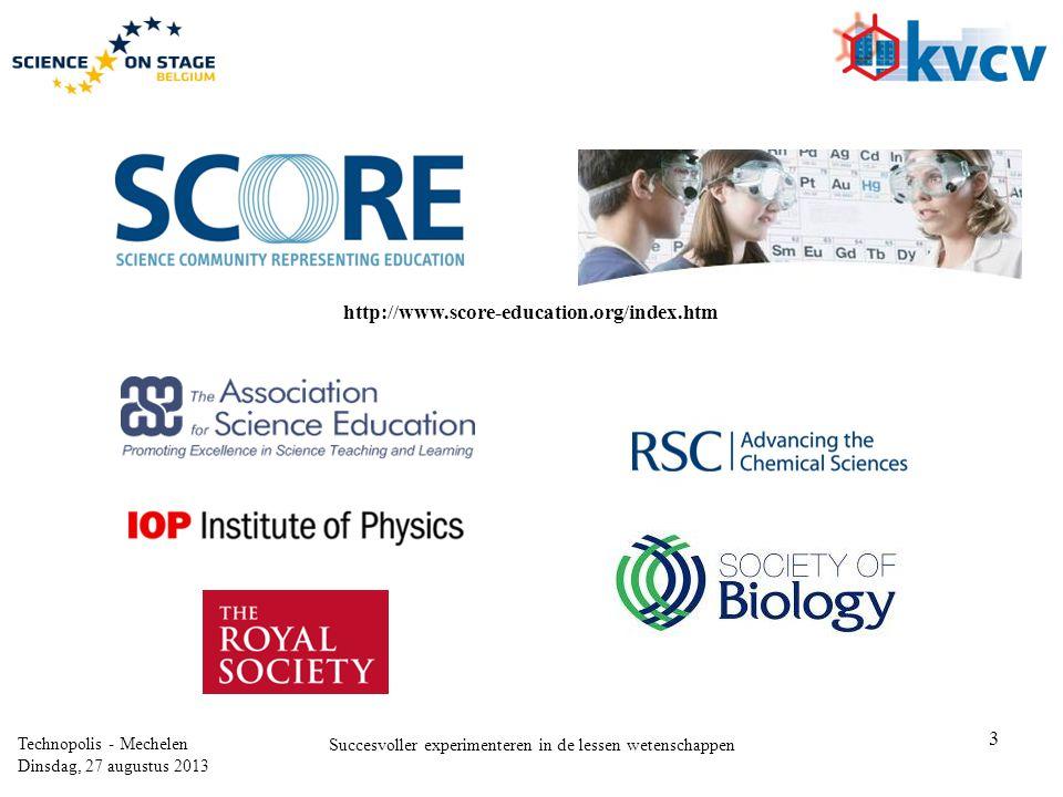 3 Technopolis - Mechelen Dinsdag, 27 augustus 2013 Succesvoller experimenteren in de lessen wetenschappen http://www.score-education.org/index.htm