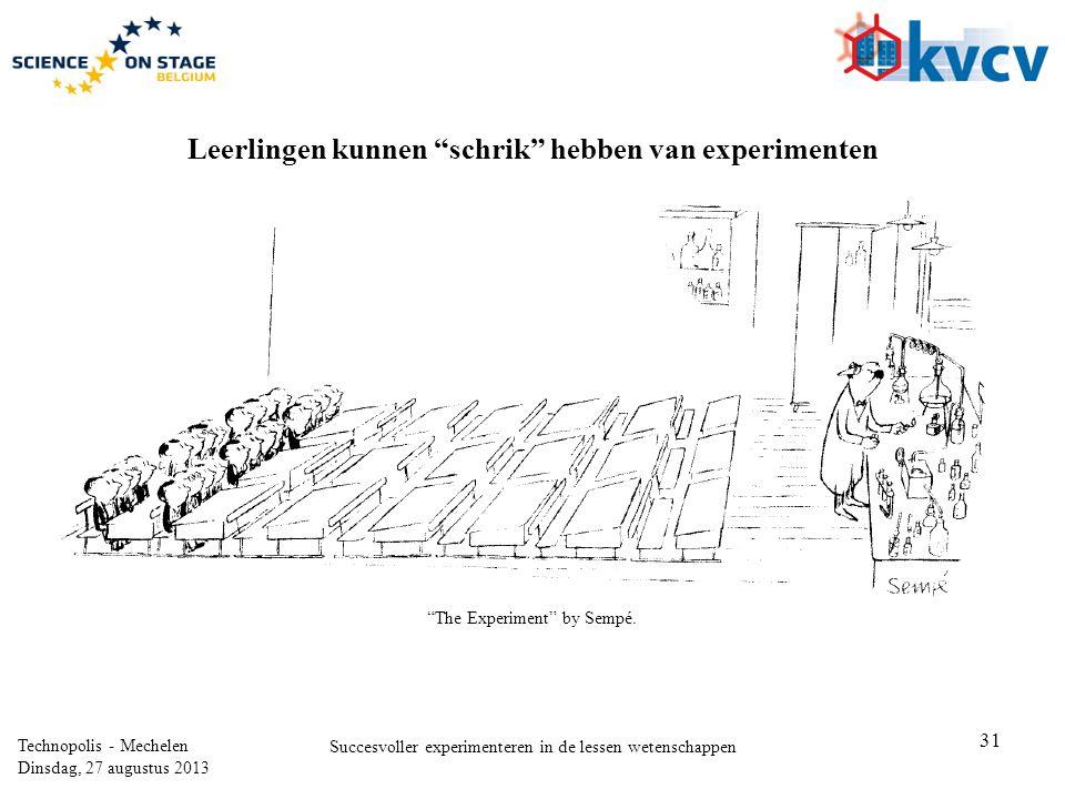 31 Technopolis - Mechelen Dinsdag, 27 augustus 2013 Succesvoller experimenteren in de lessen wetenschappen The Experiment by Sempé.