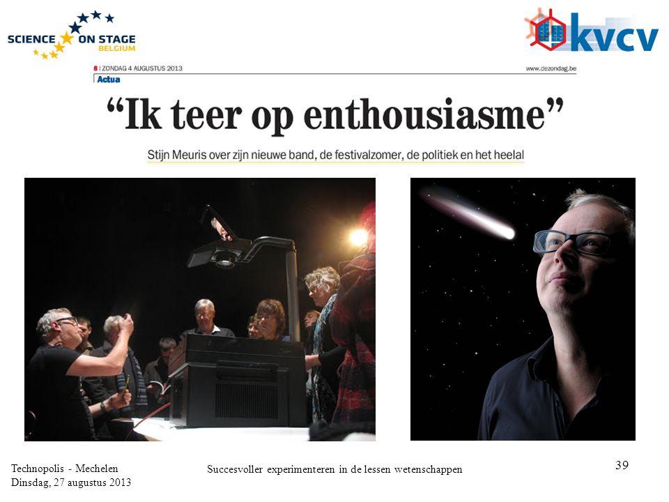 39 Technopolis - Mechelen Dinsdag, 27 augustus 2013 Succesvoller experimenteren in de lessen wetenschappen