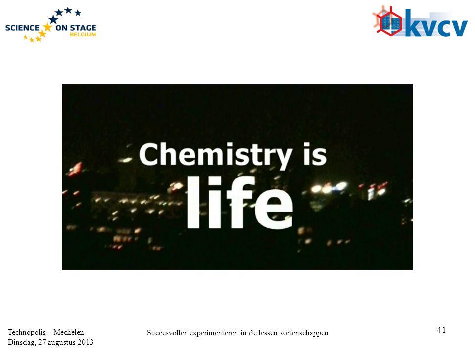 41 Technopolis - Mechelen Dinsdag, 27 augustus 2013 Succesvoller experimenteren in de lessen wetenschappen