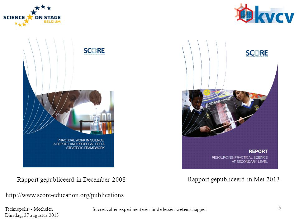 5 Technopolis - Mechelen Dinsdag, 27 augustus 2013 Succesvoller experimenteren in de lessen wetenschappen Rapport gepubliceerd in December 2008 Rapport gepubliceerd in Mei 2013 http://www.score-education.org/publications