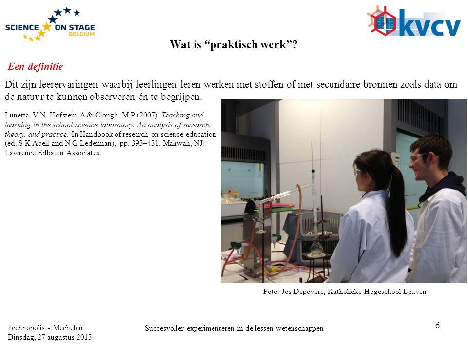 """6 Technopolis - Mechelen Dinsdag, 27 augustus 2013 Succesvoller experimenteren in de lessen wetenschappen Wat is """"praktisch werk""""? Dit zijn leerervari"""