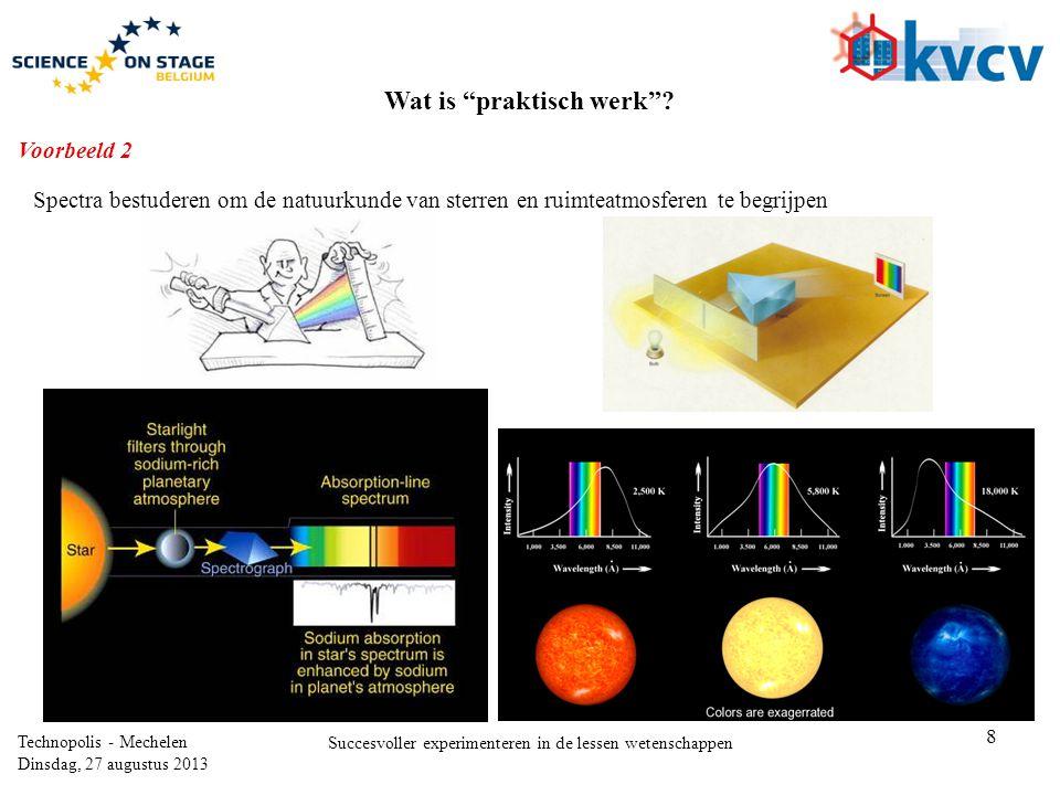 """8 Technopolis - Mechelen Dinsdag, 27 augustus 2013 Succesvoller experimenteren in de lessen wetenschappen Wat is """"praktisch werk""""? Spectra bestuderen"""