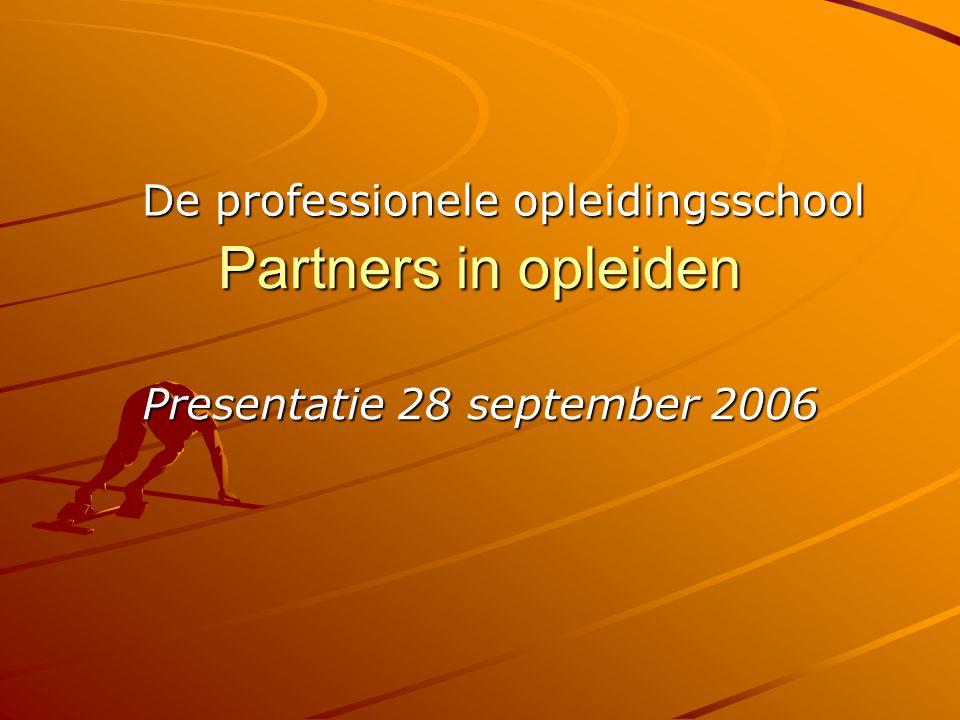 Partners in opleiden De professionele opleidingsschool Presentatie 28 september 2006