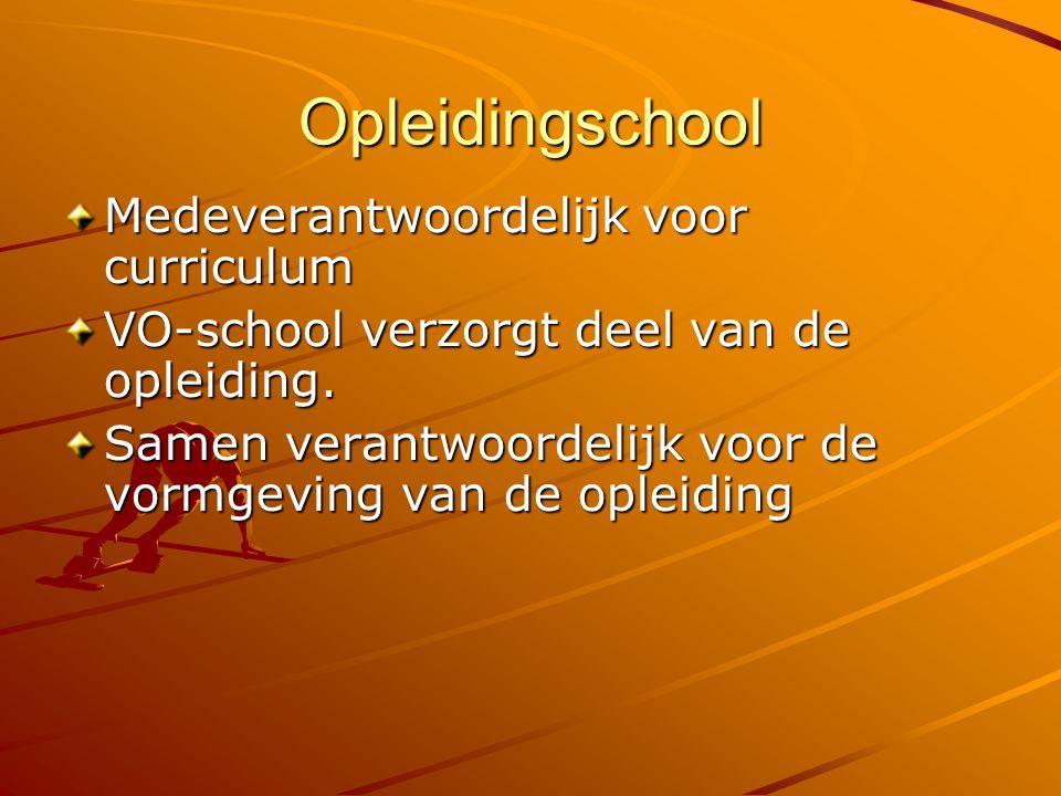 Opleidingschool Medeverantwoordelijk voor curriculum VO-school verzorgt deel van de opleiding. Samen verantwoordelijk voor de vormgeving van de opleid