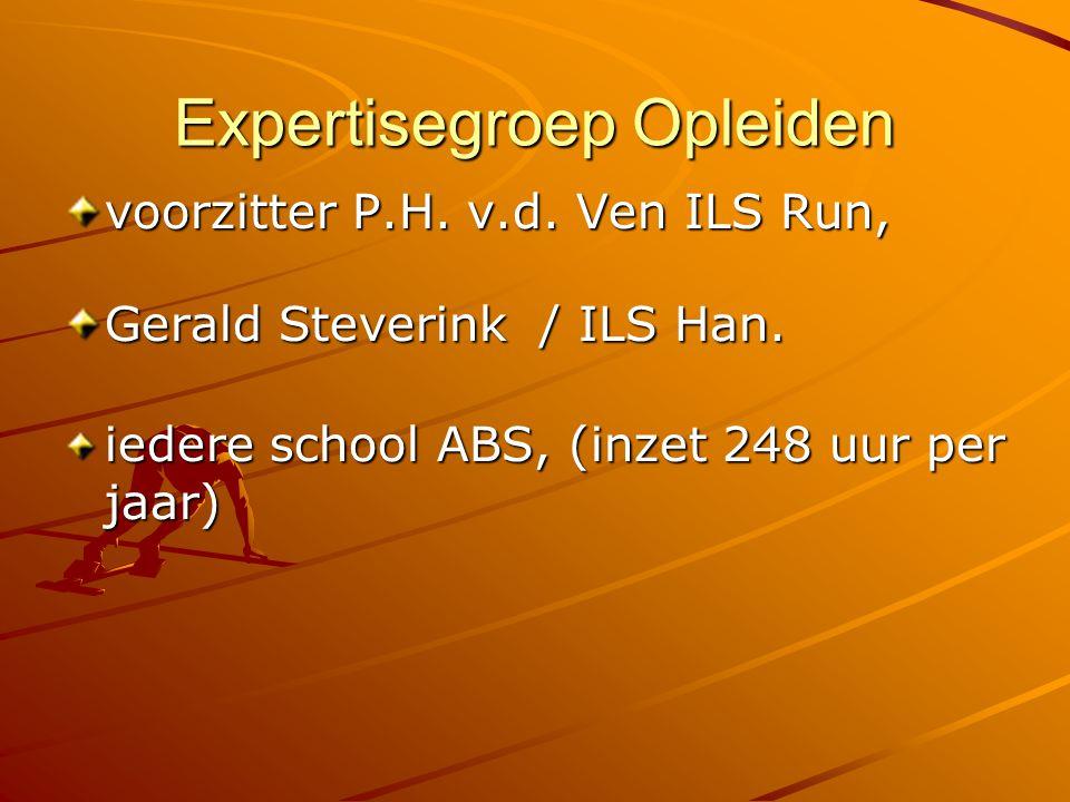 Expertisegroep Opleiden voorzitter P.H. v.d. Ven ILS Run, Gerald Steverink / ILS Han. iedere school ABS, (inzet 248 uur per jaar)