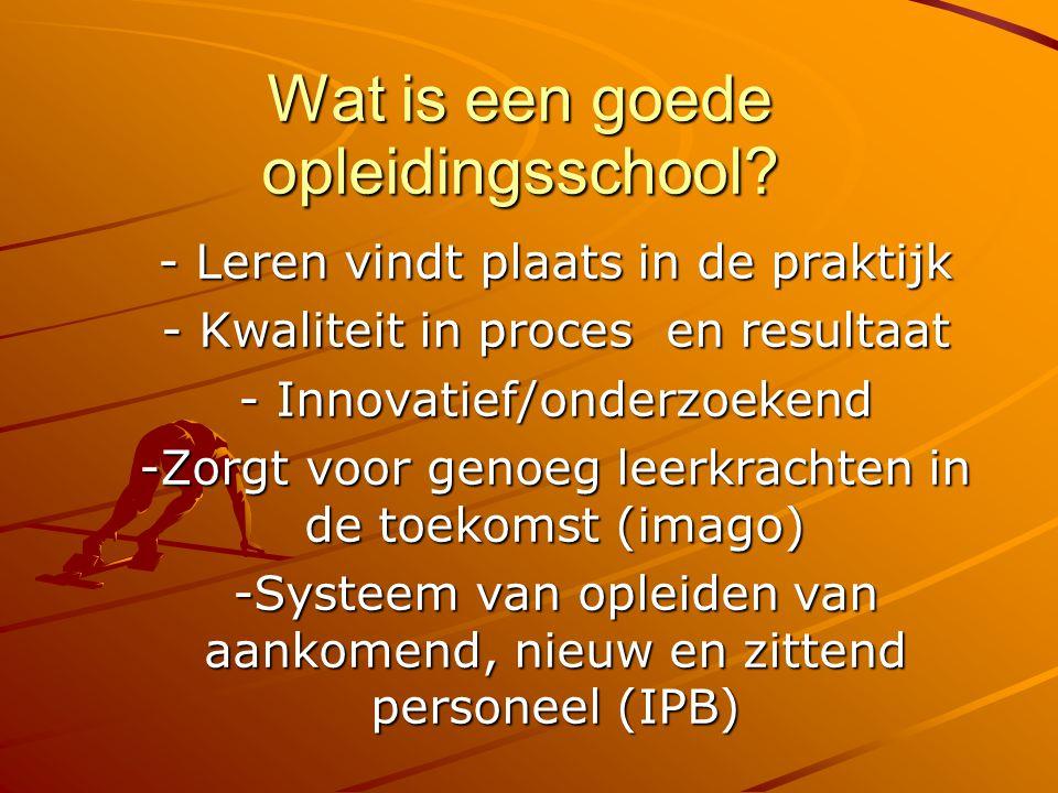 Wat is een goede opleidingsschool? - Leren vindt plaats in de praktijk - Kwaliteit in proces en resultaat - Innovatief/onderzoekend -Zorgt voor genoeg