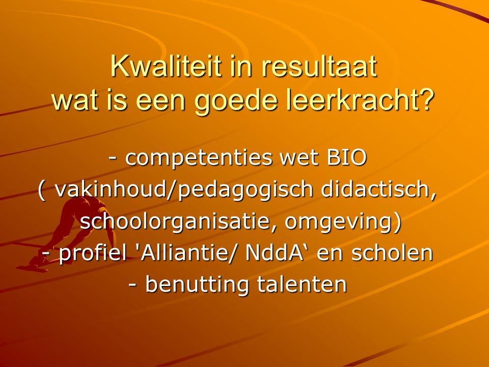 Kwaliteit in resultaat wat is een goede leerkracht? - competenties wet BIO ( vakinhoud/pedagogisch didactisch, schoolorganisatie, omgeving) schoolorga