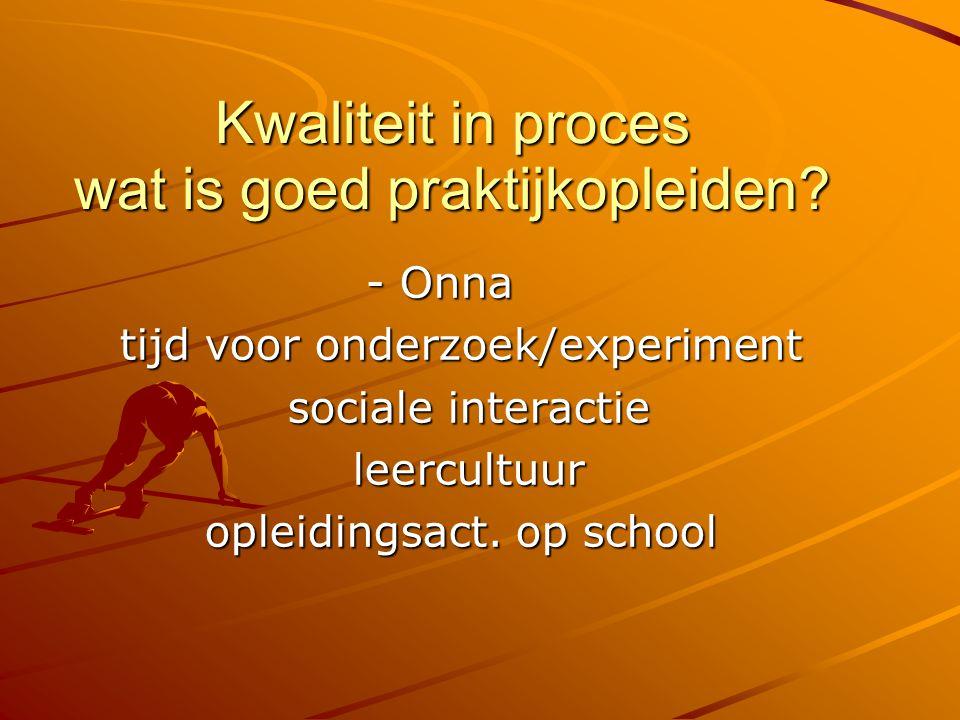 Kwaliteit in proces wat is goed praktijkopleiden? - Onna tijd voor onderzoek/experiment sociale interactie sociale interactie leercultuur leercultuur