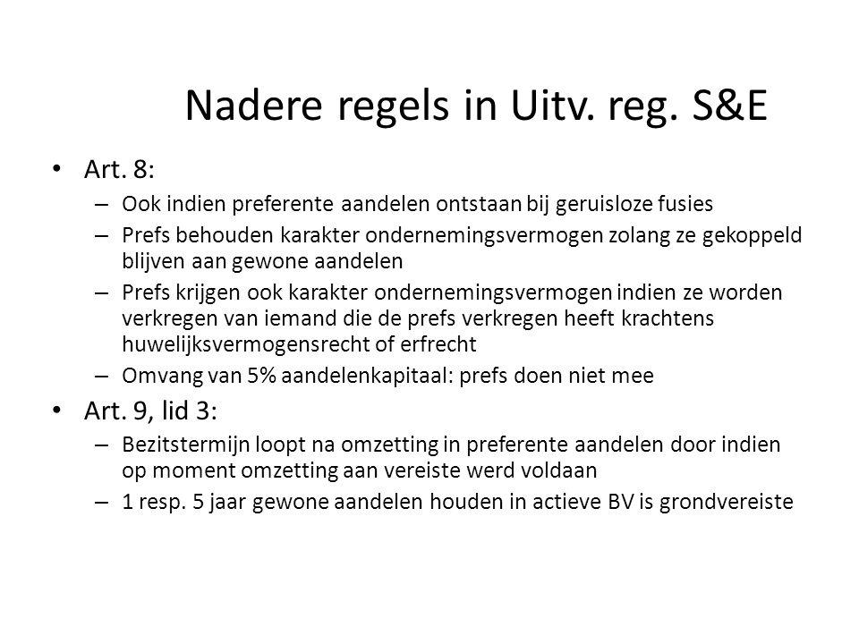 Nadere regels in Uitv. reg. S&E • Art. 8: – Ook indien preferente aandelen ontstaan bij geruisloze fusies – Prefs behouden karakter ondernemingsvermog