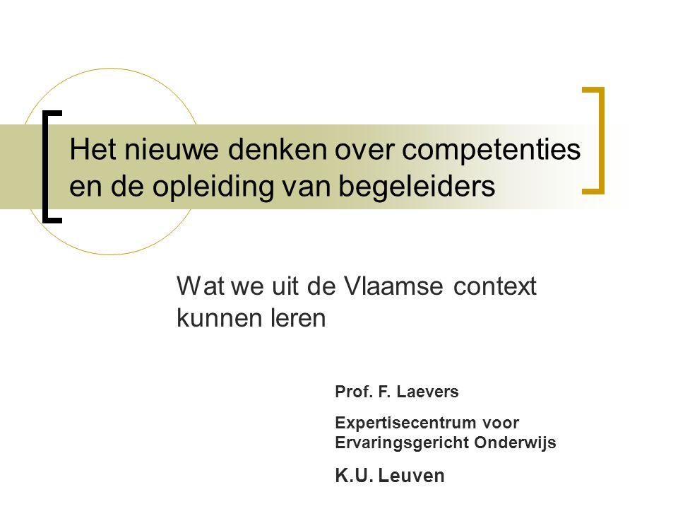 Het nieuwe denken over competenties en de opleiding van begeleiders Wat we uit de Vlaamse context kunnen leren Prof. F. Laevers Expertisecentrum voor